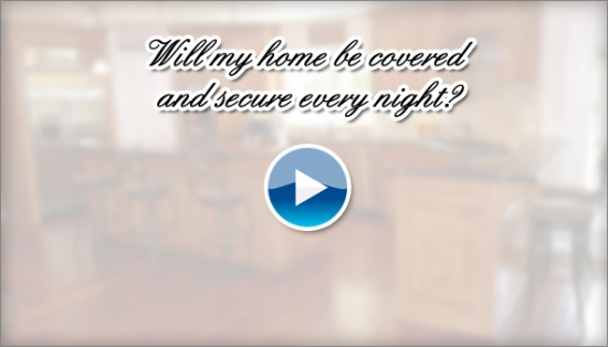 Will my home be covered and secure every night?